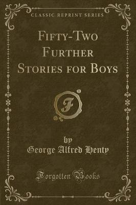 Fifty-Two Further Stories for Boys (Classic Reprint)