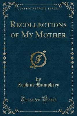 Recollections of My Mother (Classic Reprint)