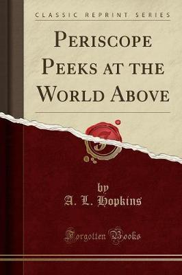 Periscope Peeks at the World Above (Classic Reprint)