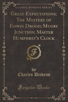 Great Expectations; The Mystery of Edwin Drood; Mugby Junction; Master Humphrey's Clock (Classic Reprint)