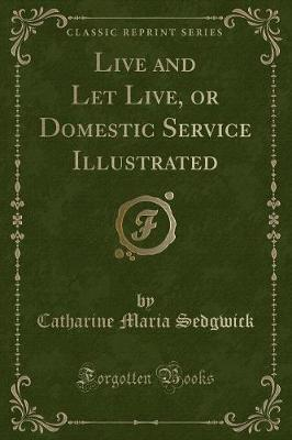 Live and Let Live, or Domestic Service Illustrated (Classic Reprint)