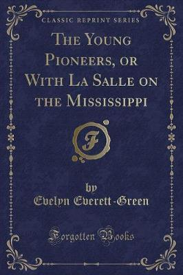 The Young Pioneers, or with La Salle on the Mississippi (Classic Reprint)