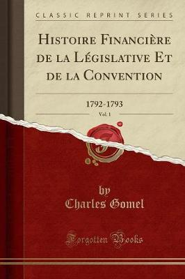 Histoire Financiere de la Legislative Et de la Convention, Vol. 1 : 1792-1793 (Classic Reprint)