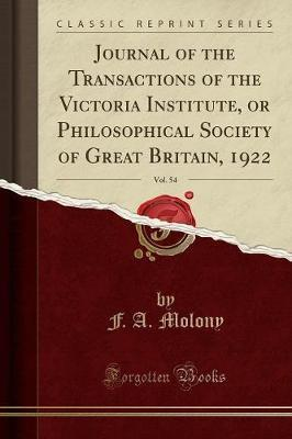 Journal of the Transactions of the Victoria Institute, or Philosophical Society of Great Britain, 1922, Vol. 54 (Classic Reprint)