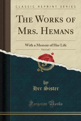 The Works of Mrs. Hemans, Vol. 6 of 7