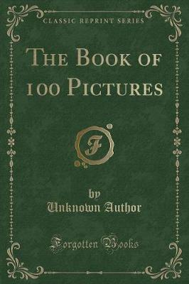The Book of 100 Pictures (Classic Reprint)