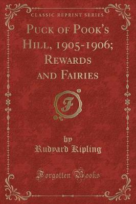 Puck of Pook's Hill, 1905-1906; Rewards and Fairies (Classic Reprint)