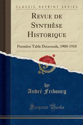 Revue de Synthese Historique : Premiere Table Decennale, 1900-1910 (Classic Reprint)