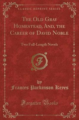 The Old Gray Homestead, And, the Career of David Noble