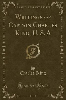 Writings of Captain Charles King, U. S. a (Classic Reprint)