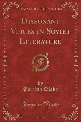 Dissonant Voices in Soviet Literature (Classic Reprint)