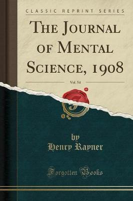 The Journal of Mental Science, 1908, Vol. 54 (Classic Reprint)