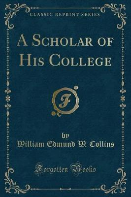 A Scholar of His College (Classic Reprint)