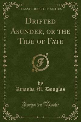 Drifted Asunder, or the Tide of Fate (Classic Reprint)