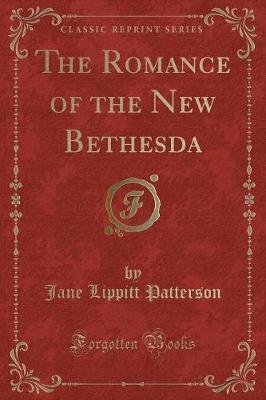 The Romance of the New Bethesda (Classic Reprint)