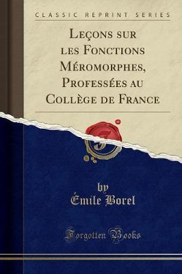 Lecons Sur Les Fonctions Meromorphes, Professees Au College de France (Classic Reprint)