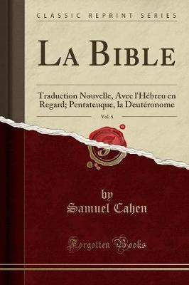 La Bible, Vol. 5 : Traduction Nouvelle, Avec l'H breu En Regard; Pentateuque, La Deut ronome (Classic Reprint)