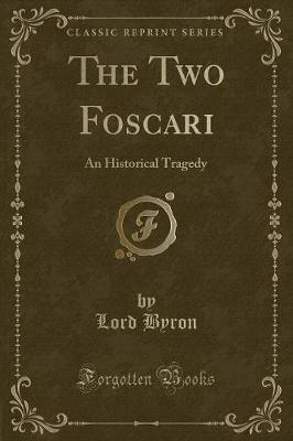 The Two Foscari : An Historical Tragedy (Classic Reprint)