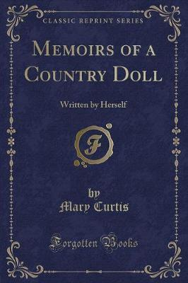 Memoirs of a Country Doll  Written  Herself (Classic Reprint)