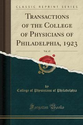 Transactions of the College of Physicians of Philadelphia, 1923, Vol. 45 (Classic Reprint)