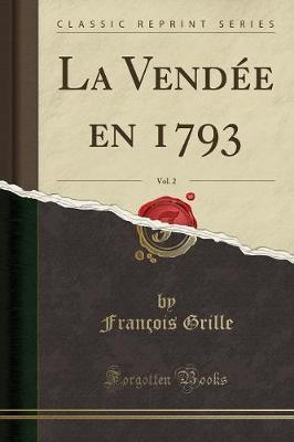 La Vendee En 1793, Vol. 2 (Classic Reprint)