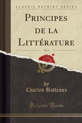 Principes de la Litterature, Vol. 1 (Classic Reprint)