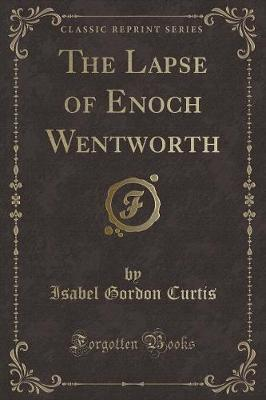 The Lapse of Enoch Wentworth (Classic Reprint)