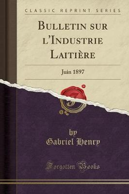 Bulletin Sur l'Industrie Laiti re : Juin 1897 (Classic Reprint)
