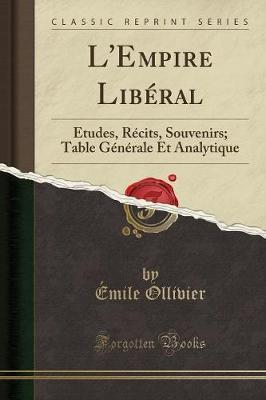 L'Empire Liberal : Etudes, Recits, Souvenirs; Table Generale Et Analytique (Classic Reprint)