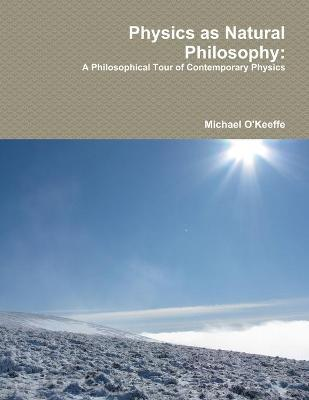 Physics as Natural Philosophy: A Philosophical Tour of Contemporary Physics