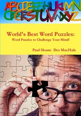 World's Best Word Puzzles: Word Puzzles to Challenge Your Mind!