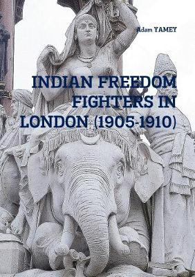 INDIAN FREEDOM FIGHTERS IN LONDON (1905-1910)