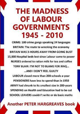 The Madness of Labour Governments 1945 - 2010