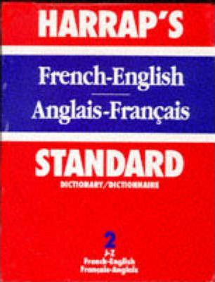 Harrap's Standard French and English Dictionary: French-English, J-Z v. 2