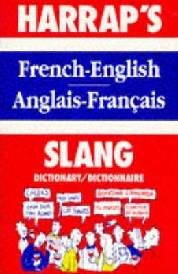 French Slang Dictionary : English-French, Francais-Anglais