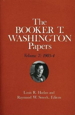 The Booker T. Washington Papers: 1903-4 Volume 7