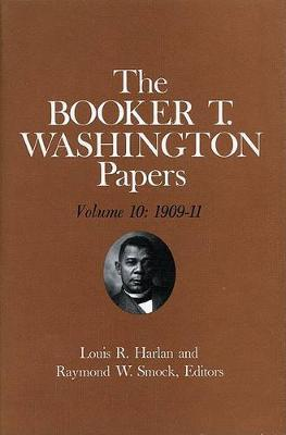 The Booker T. Washington Papers: 1909-11 Volume 10