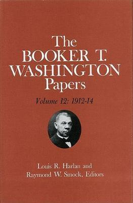 The Booker T. Washington Papers: v. 12