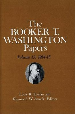 The Booker T. Washington Papers: 1914-15 v. 13