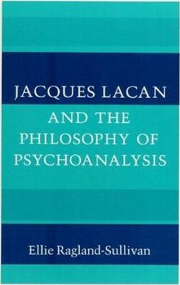 Jacques Lacan and the Philosophy of Psychoanalysis