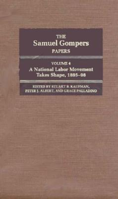 The Samuel Gompers Papers, Vol. 4