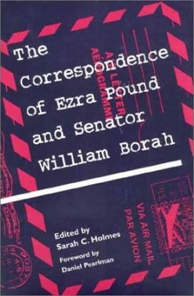 The Correspondence of Ezra Pound and Senator William Borah