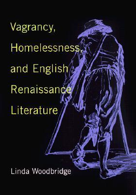 Vagrancy, Homelessness, and English Renaissance Literature