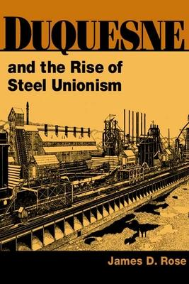 Duquesne and the Rise of Steel Unionism