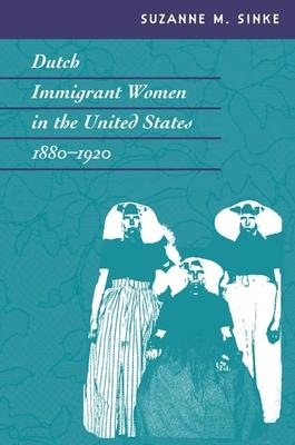 Dutch Immigrant Women in the United States, 1880-1920