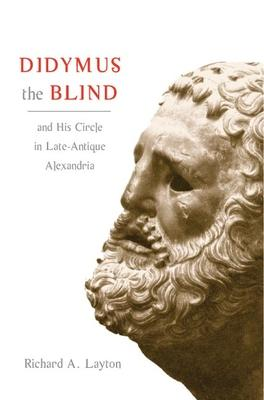 Didymus the Blind and His Circle in Late-Antique Alexandria