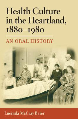 Health Culture in the Heartland, 1880-1980