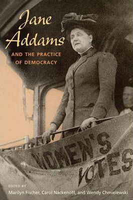Jane Addams and the Practice of Democracy