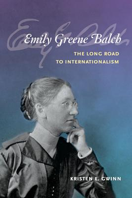 Emily Greene Balch: The Long Road to Internationalism