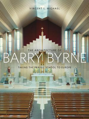 The Architecture of Barry Byrne
